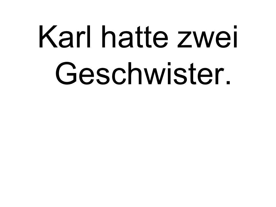 Karl hatte zwei Geschwister.