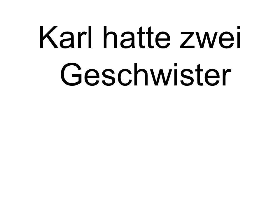 Karl hatte zwei Geschwister