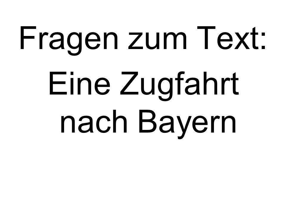 Fragen zum Text: Eine Zugfahrt nach Bayern
