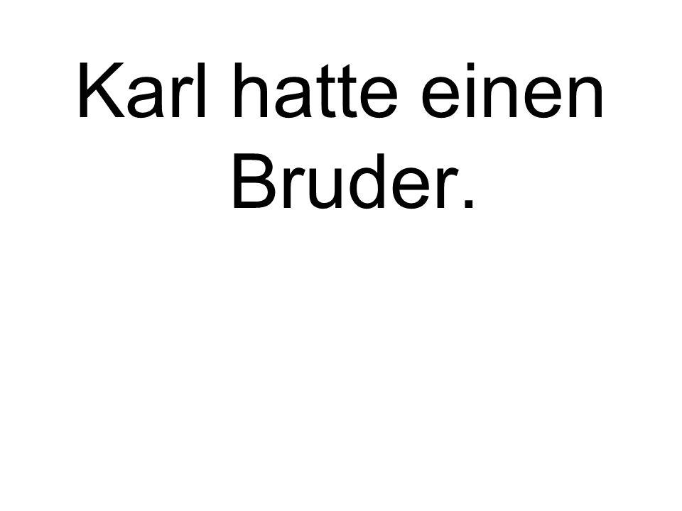 Karl hatte einen Bruder.