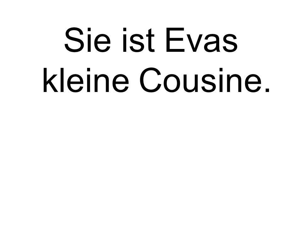 Sie ist Evas kleine Cousine.
