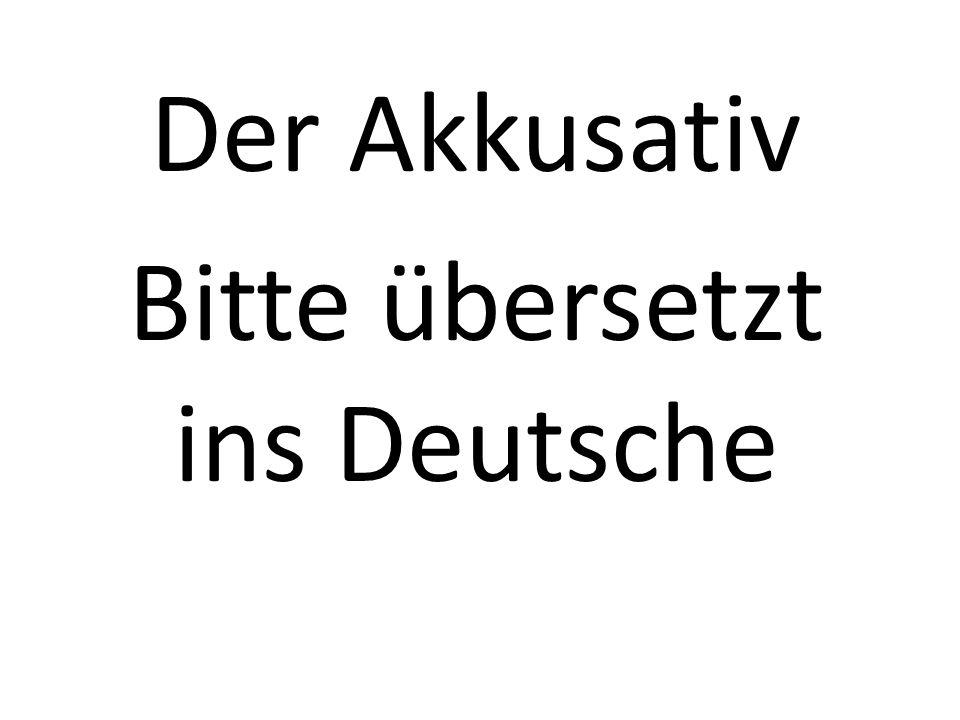 Der Akkusativ Bitte übersetzt ins Deutsche