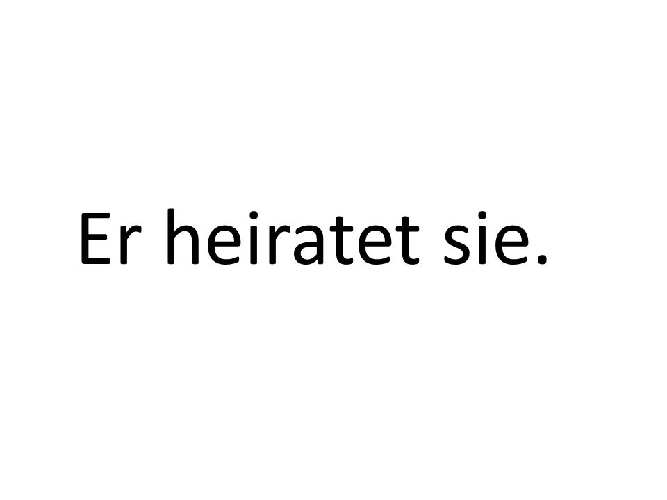 Er heiratet sie.