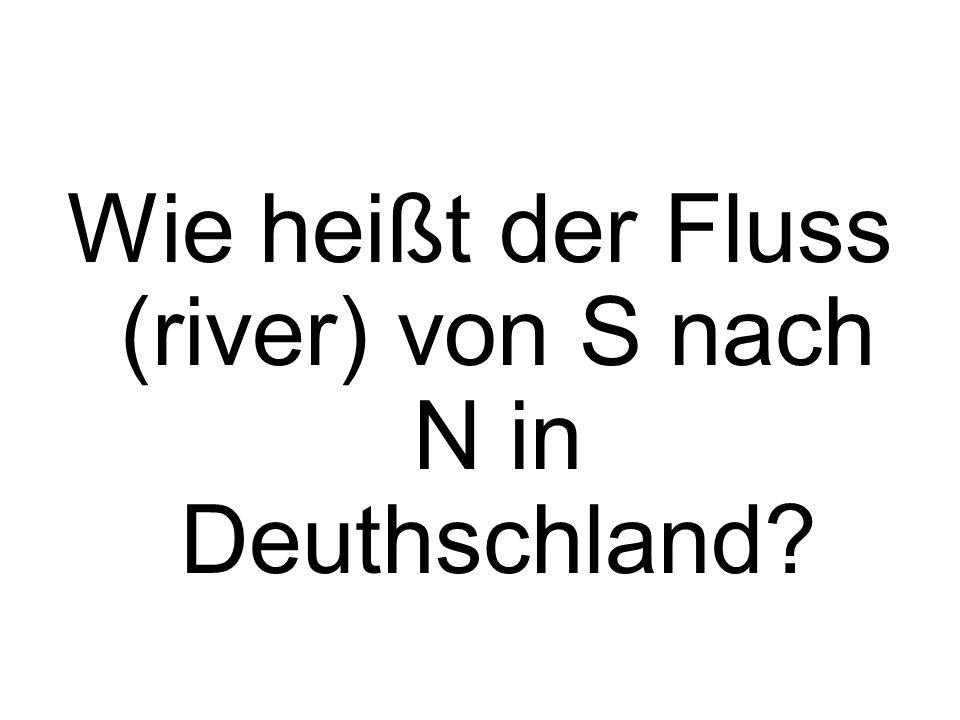Wie heißt der Fluss (river) von S nach N in Deuthschland