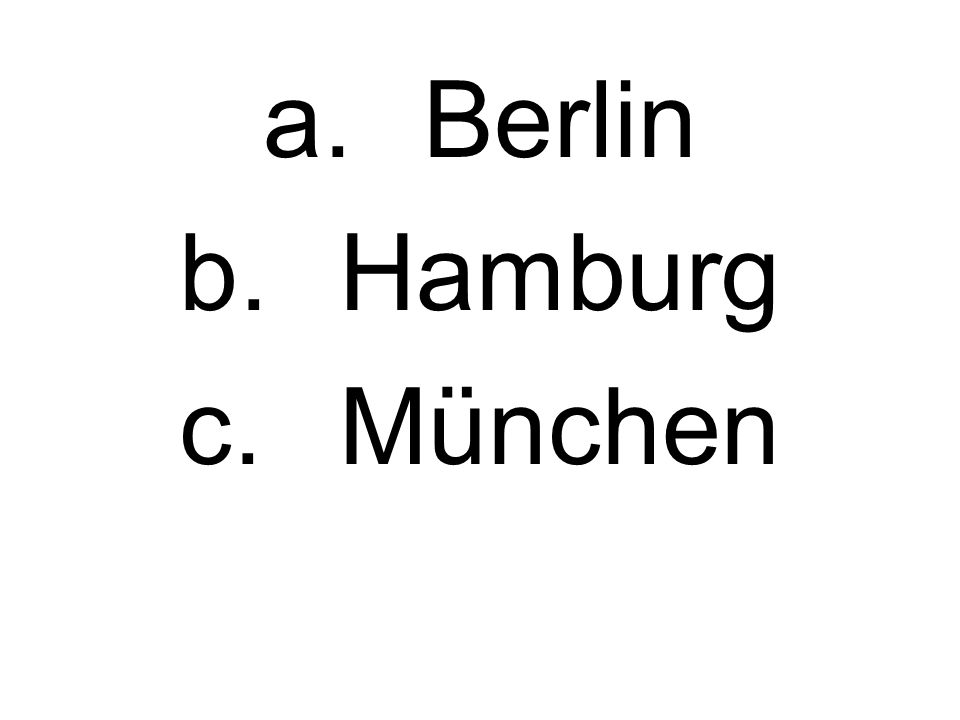 a.Berlin b.Hamburg c.München