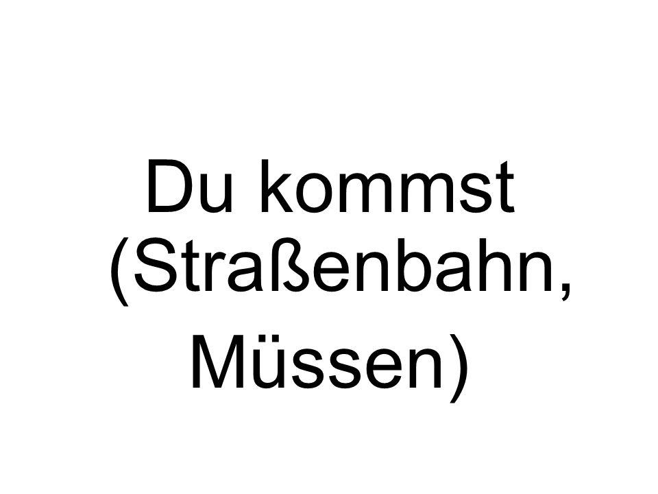 Du kommst (Straßenbahn, Müssen)