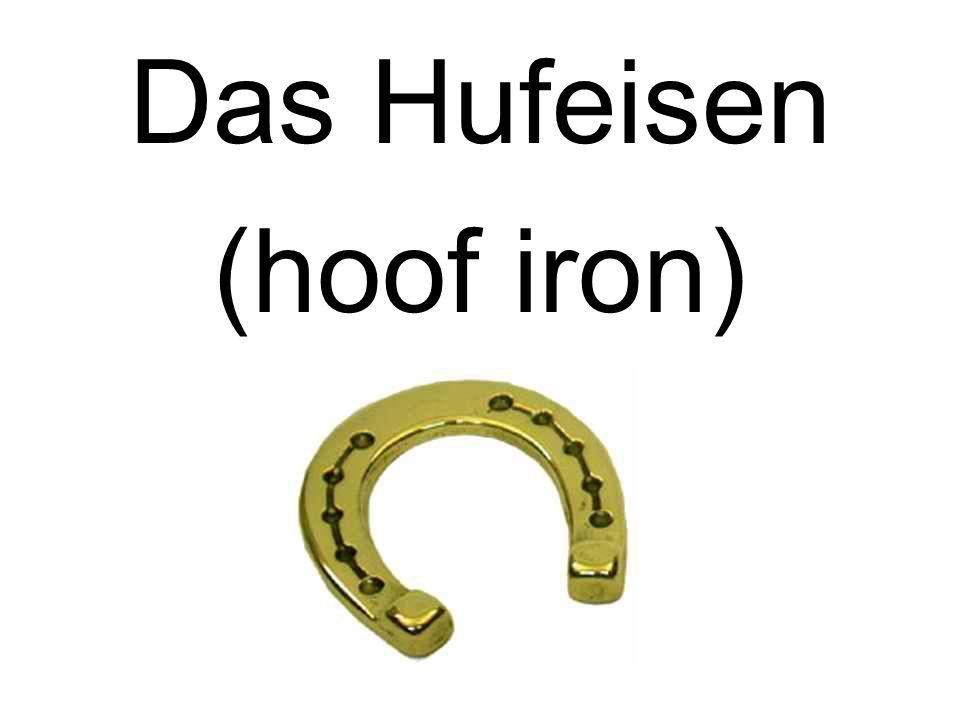 Das Hufeisen (hoof iron)