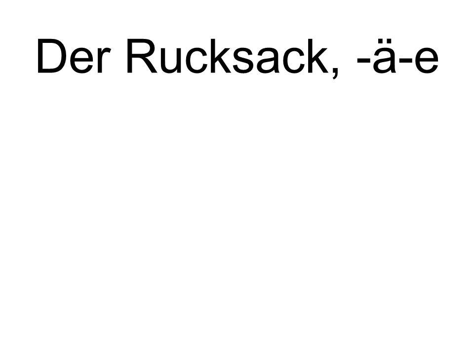 Der Rucksack, -ä-e backpack