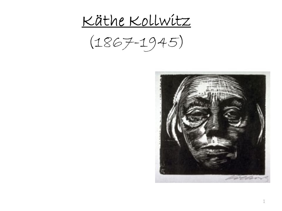 Käthe Kollwitz (1867-1945) 1