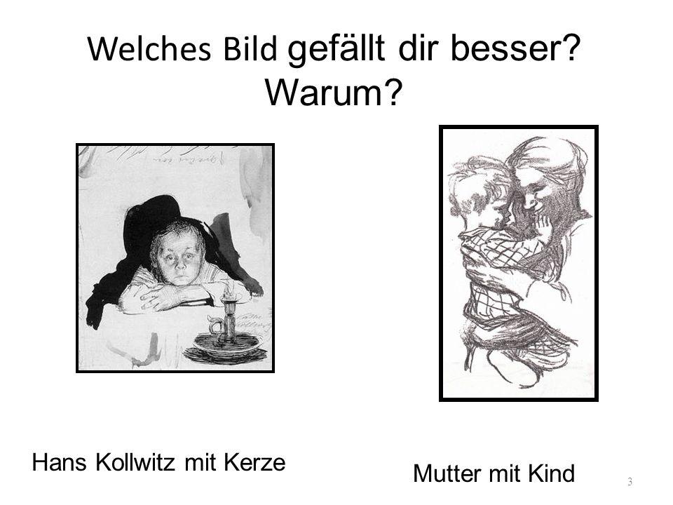 Welches Bild gefällt dir besser? Warum? 3 Hans Kollwitz mit Kerze Mutter mit Kind