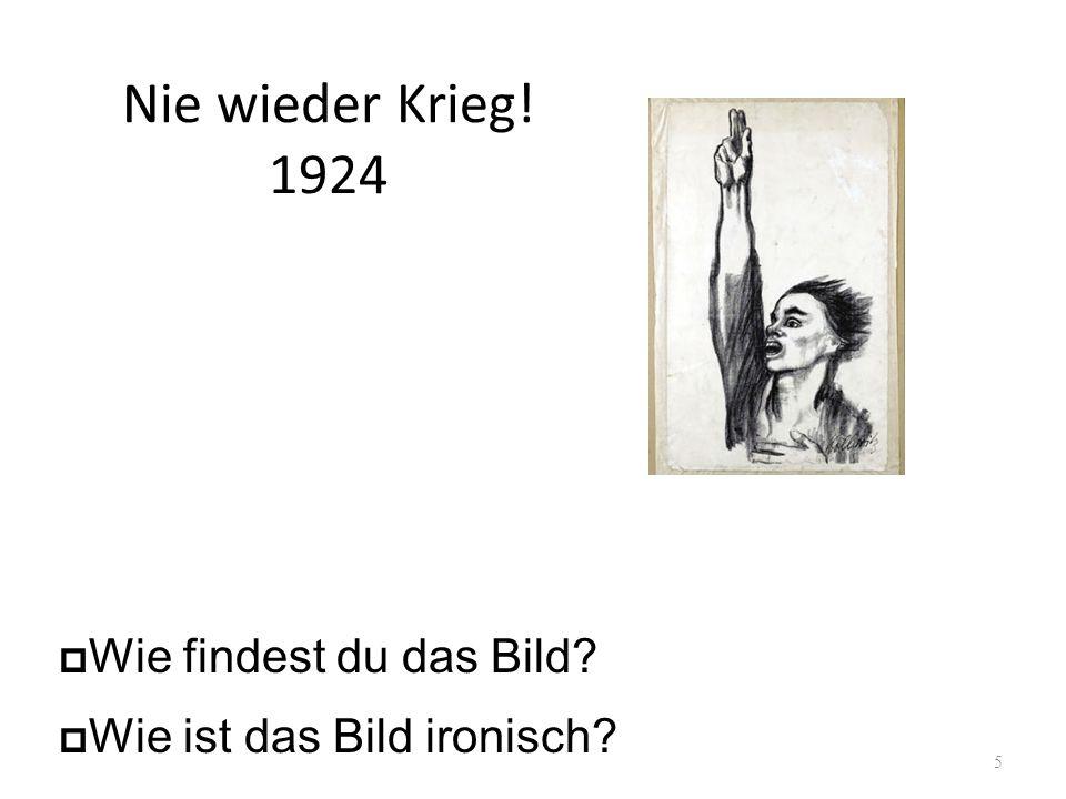 Nie wieder Krieg! 1924 5 Wie findest du das Bild? Wie ist das Bild ironisch?