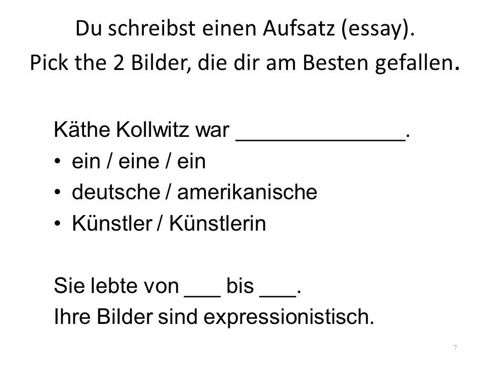 Du schreibst einen Aufsatz (essay). Pick the 2 Bilder, die dir am Besten gefallen. Käthe Kollwitz war ______________. ein / eine / ein deutsche / amer