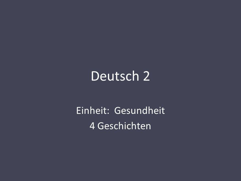 Deutsch 2 Einheit: Gesundheit 4 Geschichten