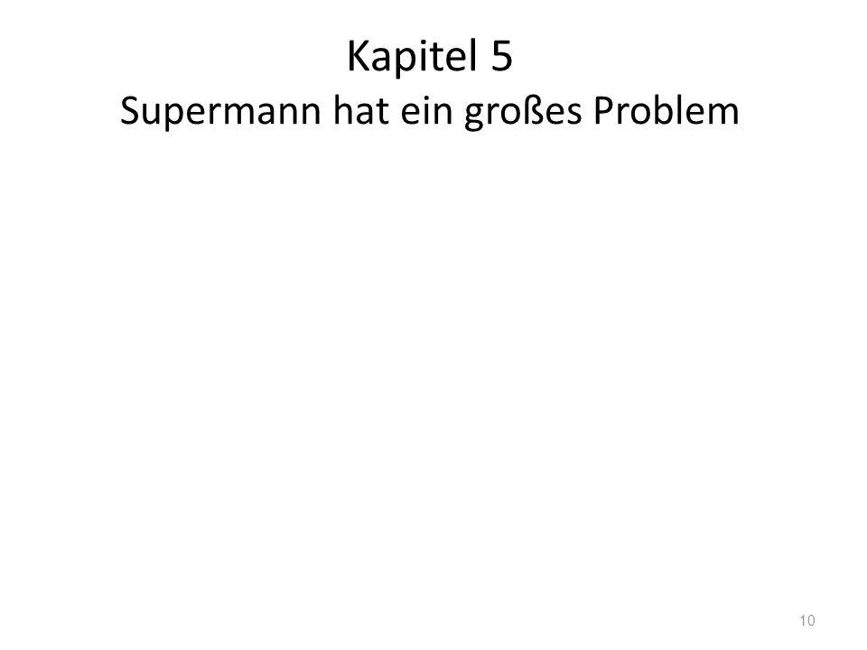 Kapitel 5 Supermann hat ein großes Problem 10