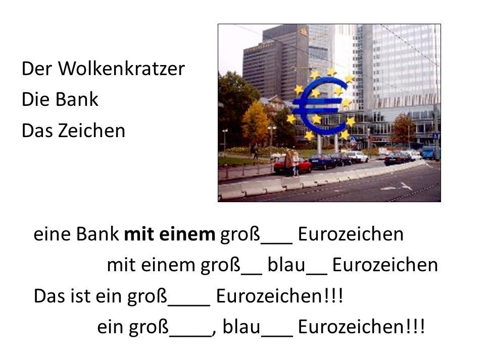 eine Bank mit einem groß___ Eurozeichen mit einem groß__ blau__ Eurozeichen Das ist ein groß____ Eurozeichen!!.