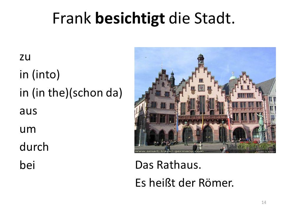 Das Rathaus.Es heißt der Römer. Frank besichtigt die Stadt.
