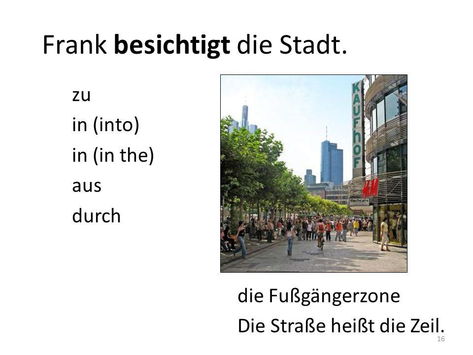 die Fußgängerzone Die Straße heißt die Zeil.Frank besichtigt die Stadt.