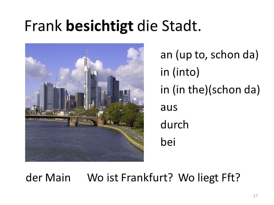Frank besichtigt die Stadt.der Main Wo ist Frankfurt.