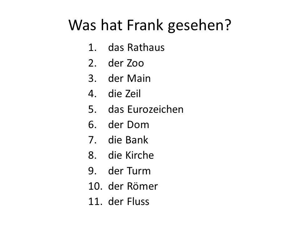 Was hat Frank gesehen.