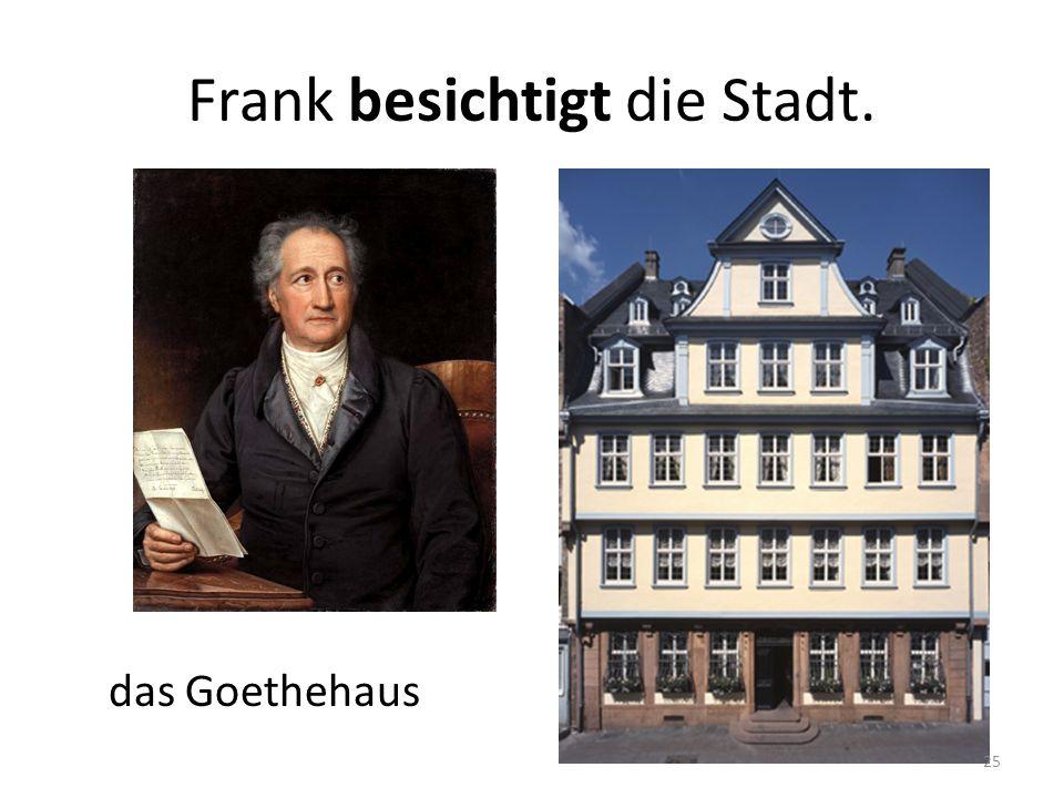 das Goethehaus Frank besichtigt die Stadt. 25