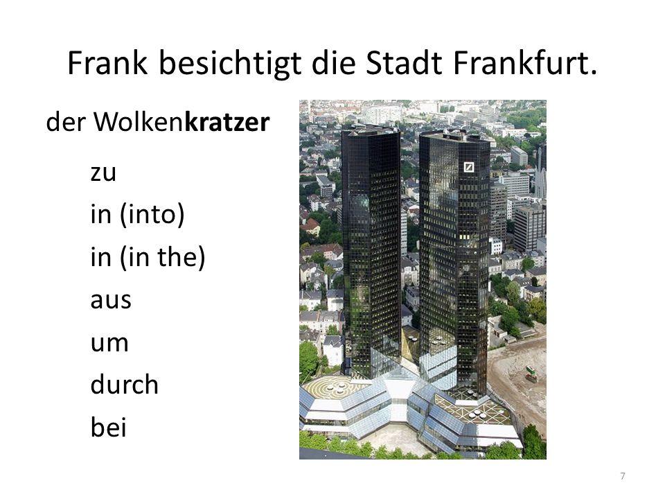 Frank besichtigt die Stadt Frankfurt. der Wolkenkratzer zu in (into) in (in the) aus um durch bei 7