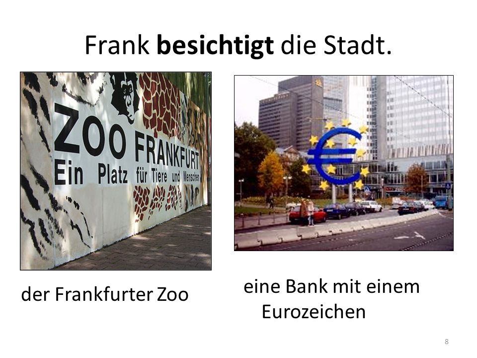 Frank besichtigt die Stadt. der Frankfurter Zoo zu in (into) in (in the) aus um durch bei 9