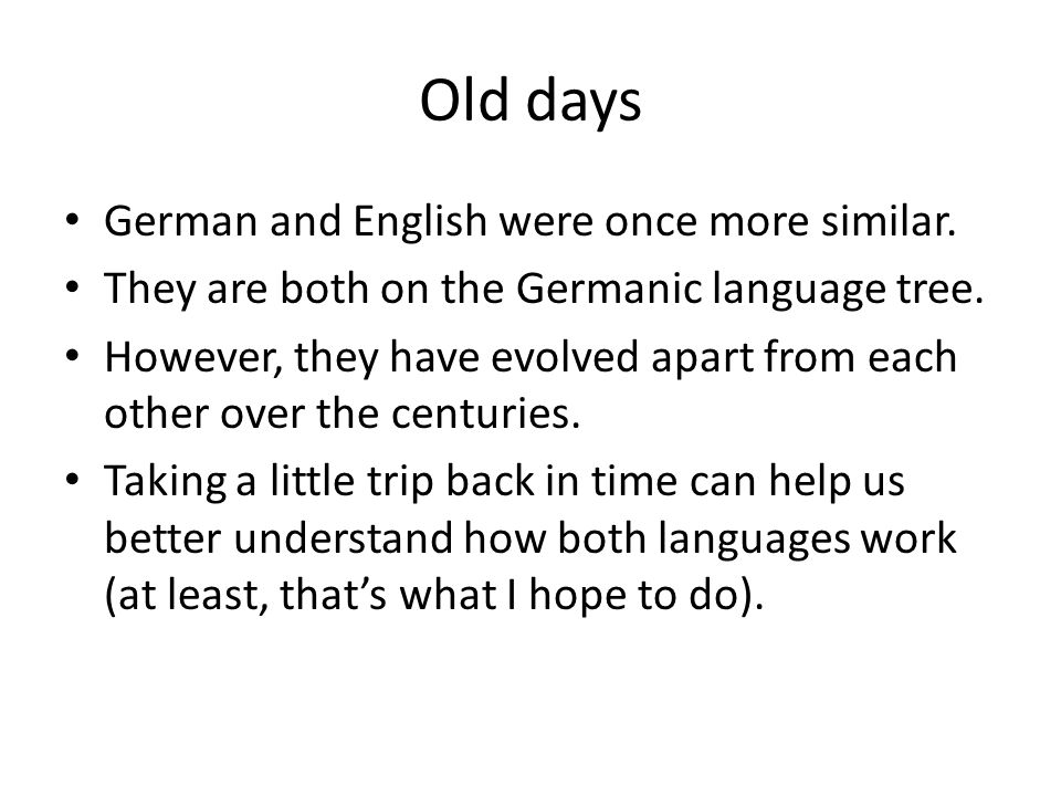 Old days German and English were once more similar.