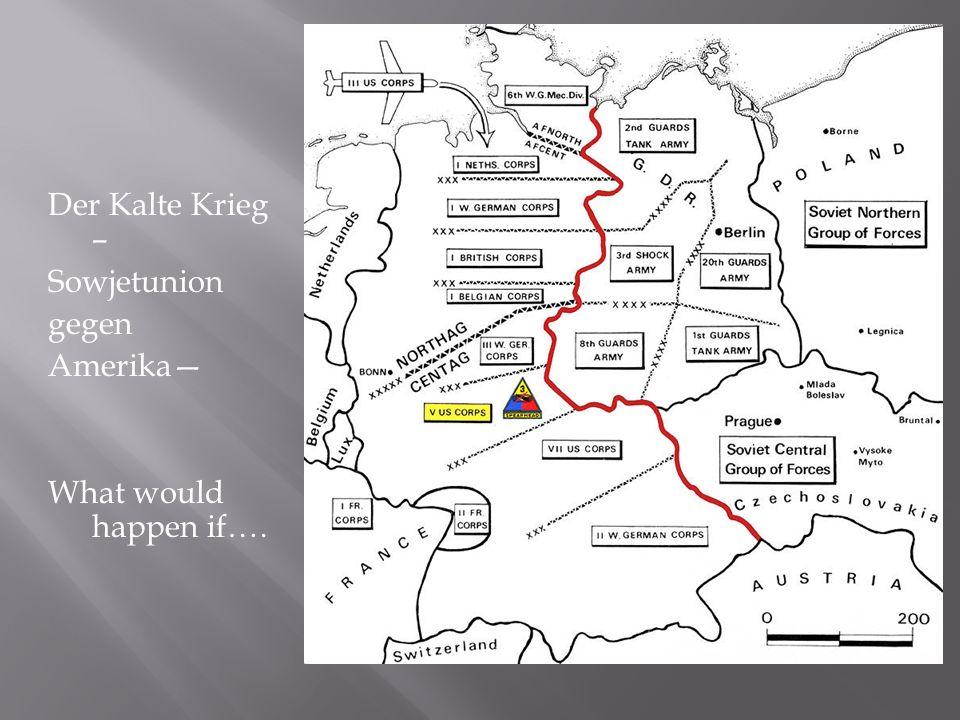 Der Kalte Krieg – Sowjetunion gegen Amerika What would happen if….