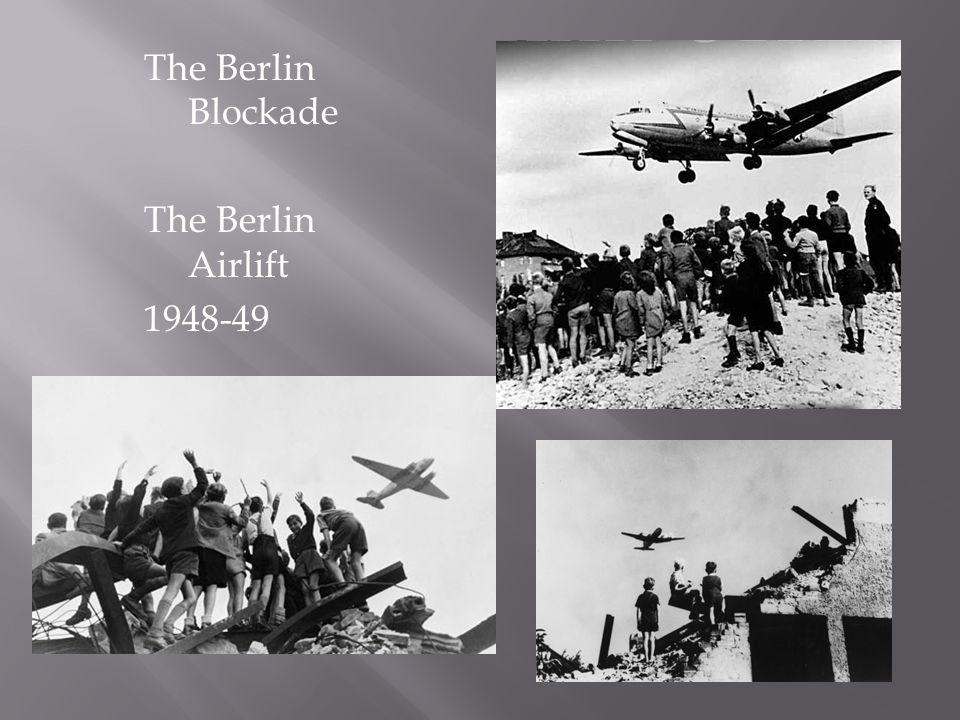 The Berlin Blockade The Berlin Airlift 1948-49