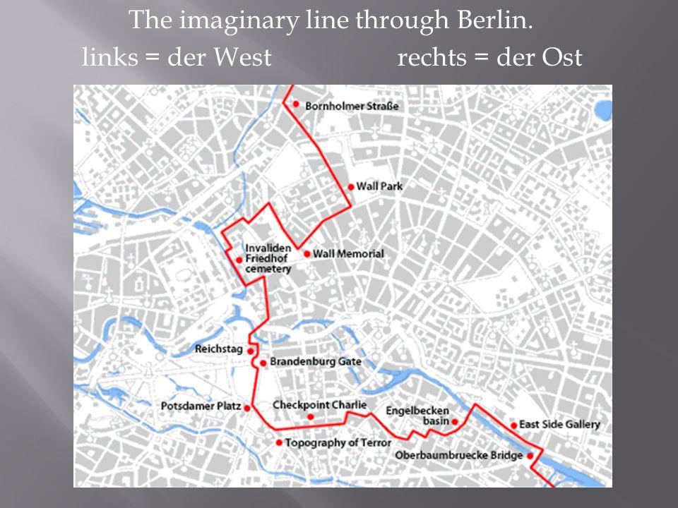The imaginary line through Berlin. links = der West rechts = der Ost