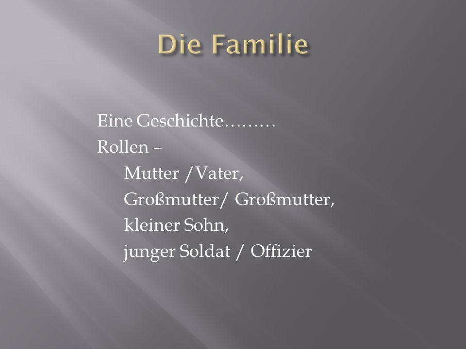 Eine Geschichte……… Rollen – Mutter /Vater, Großmutter/ Großmutter, kleiner Sohn, junger Soldat / Offizier