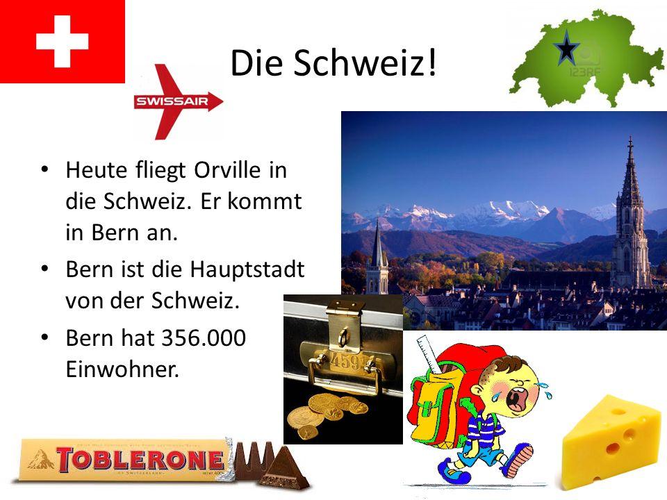 Österreich. Gestern ist Orville nach Österreich geflogen.