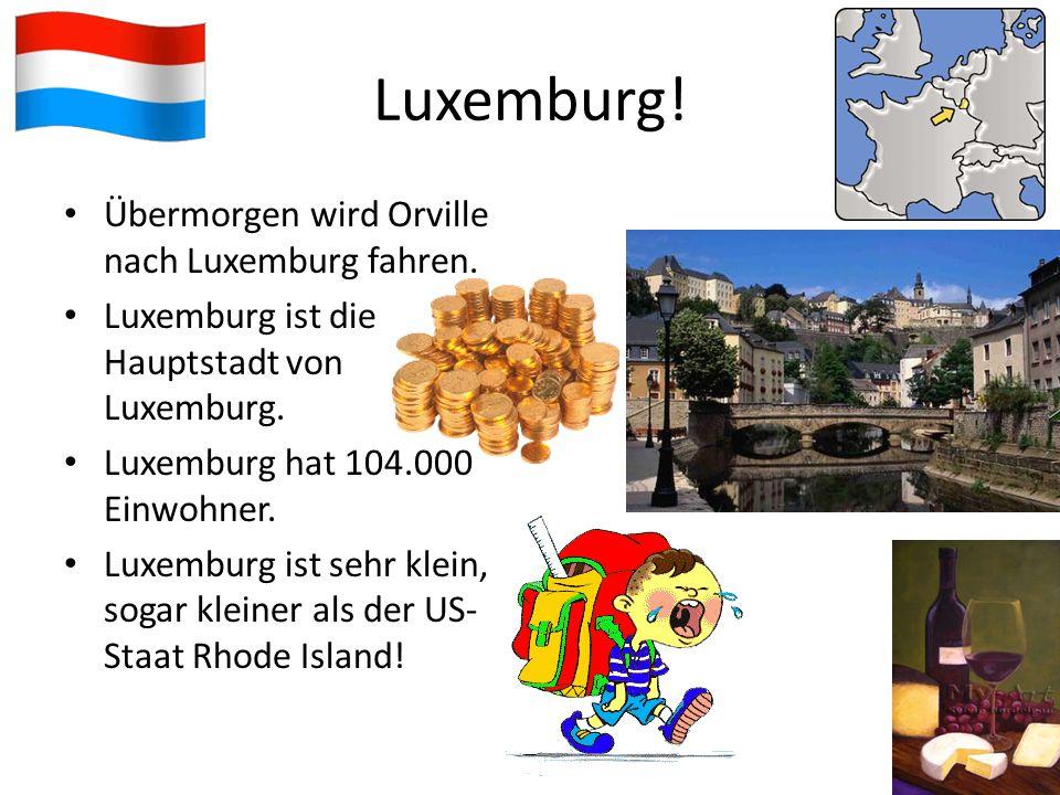 Liechtenstein. Morgen wird Orville nach Liechtenstein fahren.