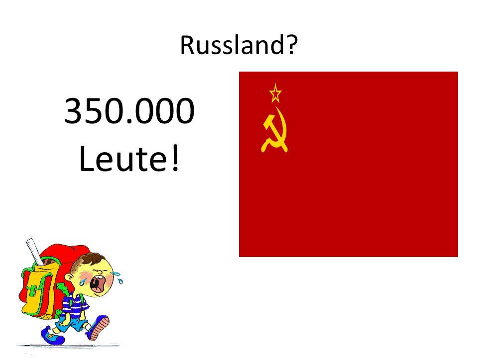 Kazahkstan! 460.000 Leute!