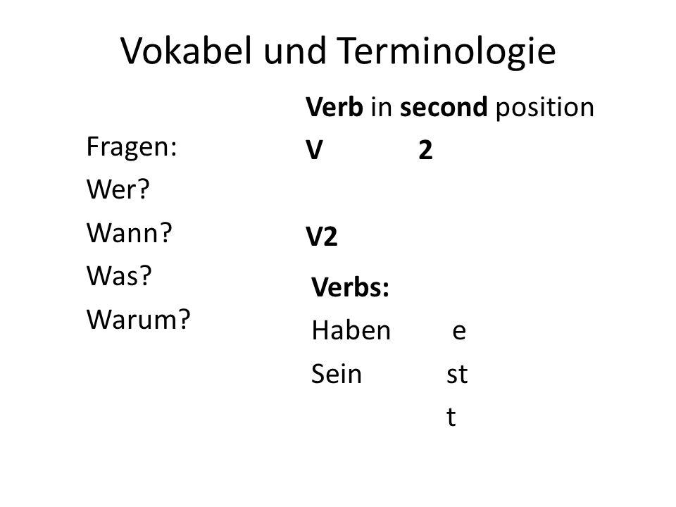 Vokabel und Terminologie Fragen: Wer? Wann? Was? Warum? Verb in second position V 2 Verbs: Haben e Seinst t