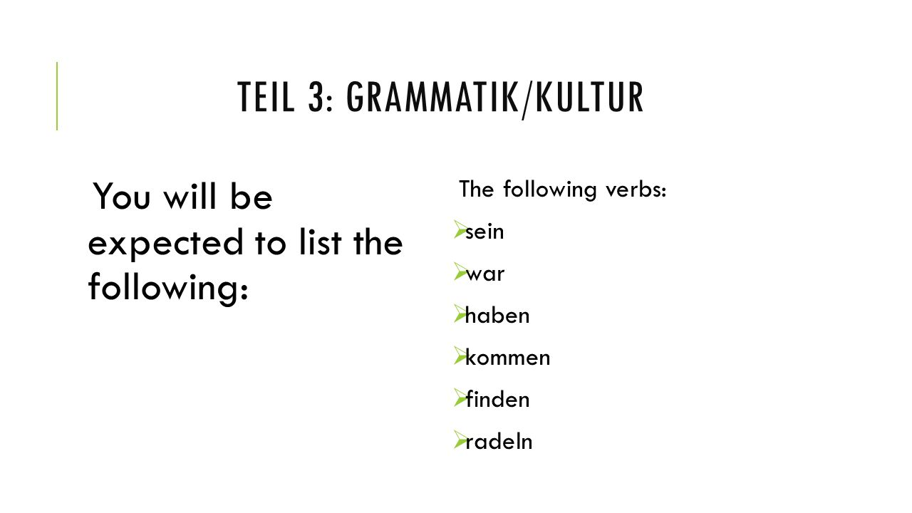 TEIL 3: GRAMMATIK/KULTUR You will be expected to list the following: The der- forms: The names of the German- speaking countries (in German) The capital cities of the above countries (in German) the flags