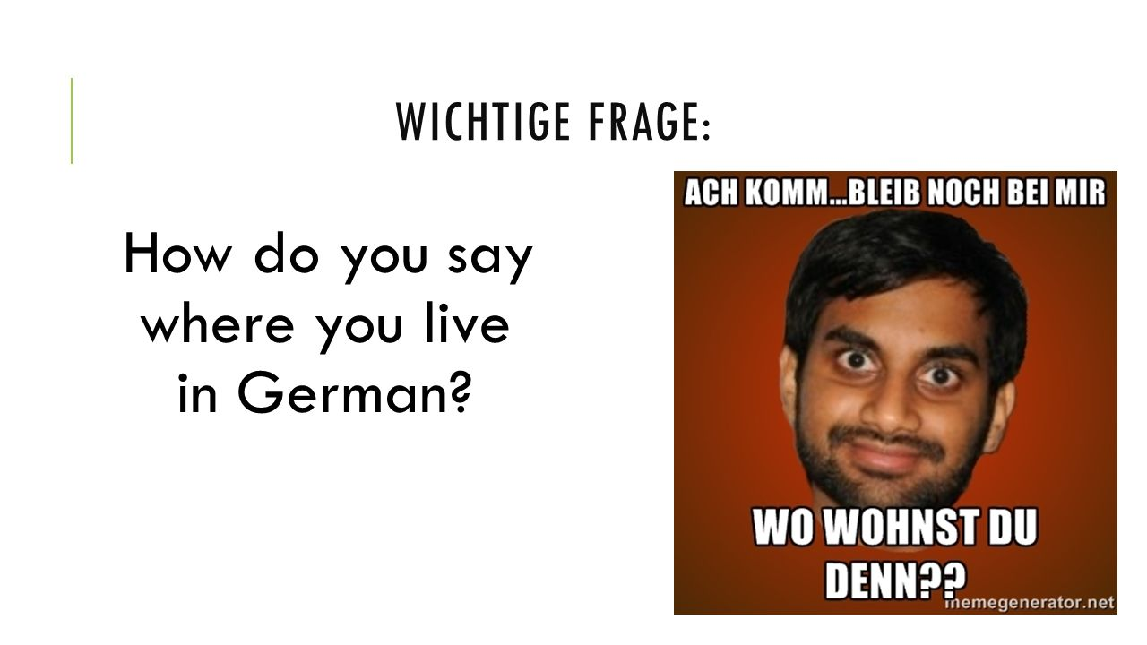 WICHTIGE FRAGE: How do you say where you live in German?
