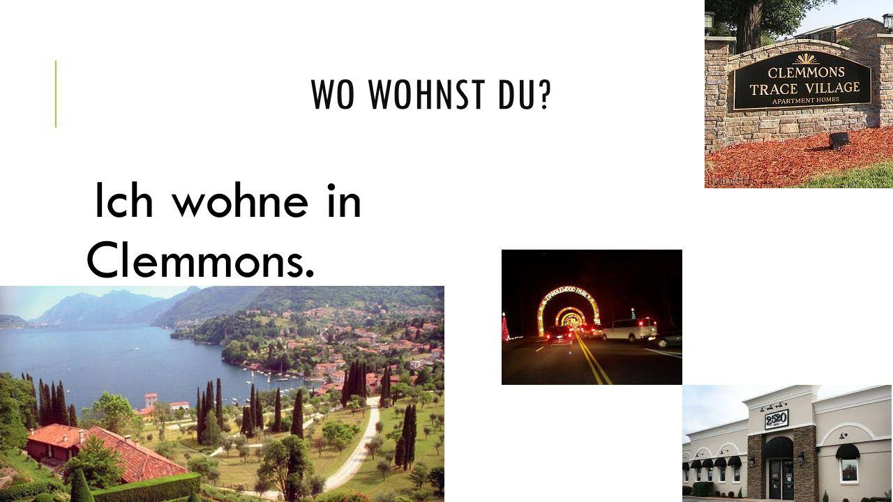 WO WOHNST DU? Ich wohne in Clemmons.