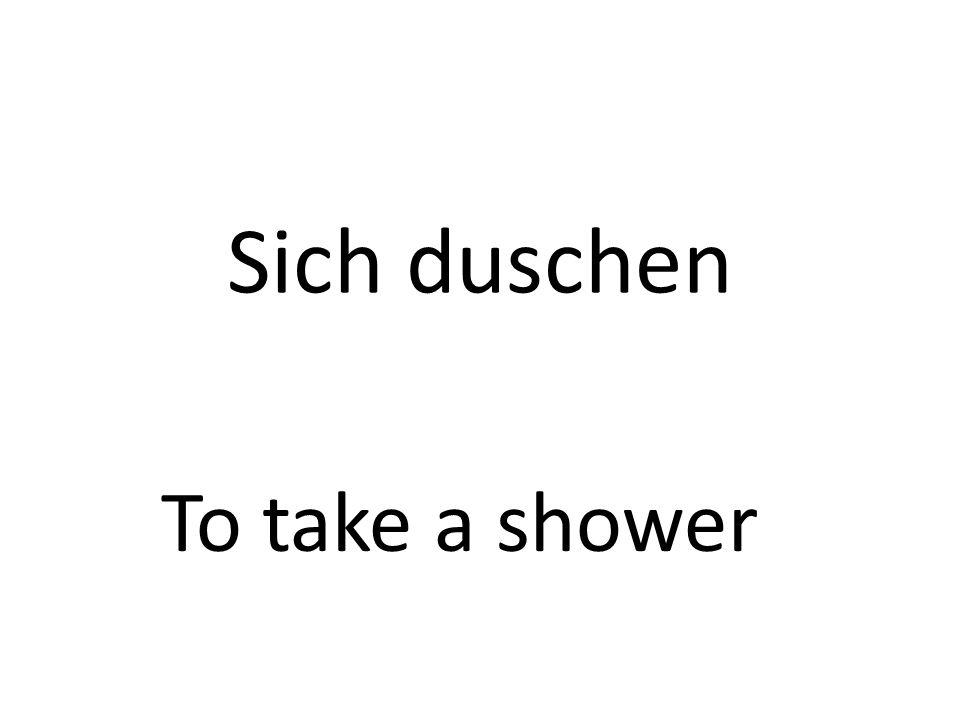 Sich duschen To take a shower