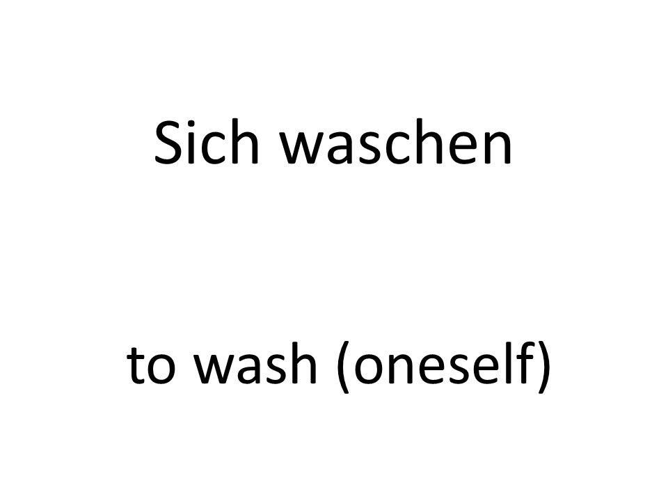 Sich waschen to wash (oneself)