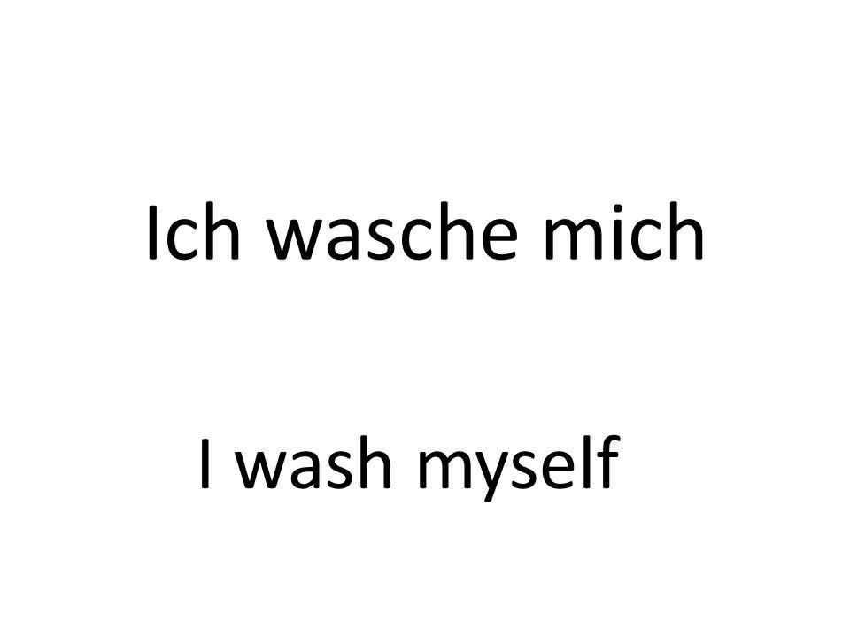Ich wasche mich I wash myself