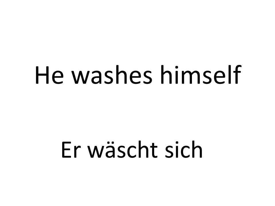 He washes himself Er wäscht sich