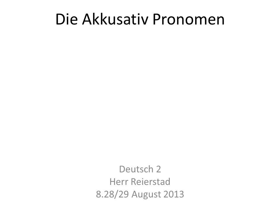 Die Akkusativ Pronomen Deutsch 2 Herr Reierstad 8.28/29 August 2013