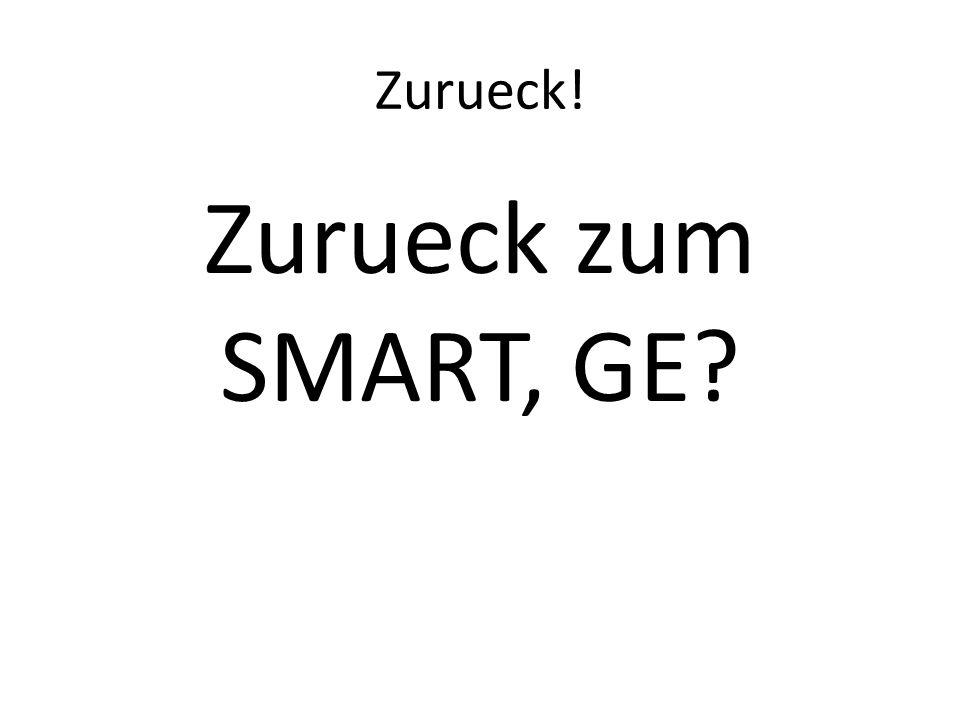Zurueck! Zurueck zum SMART, GE?