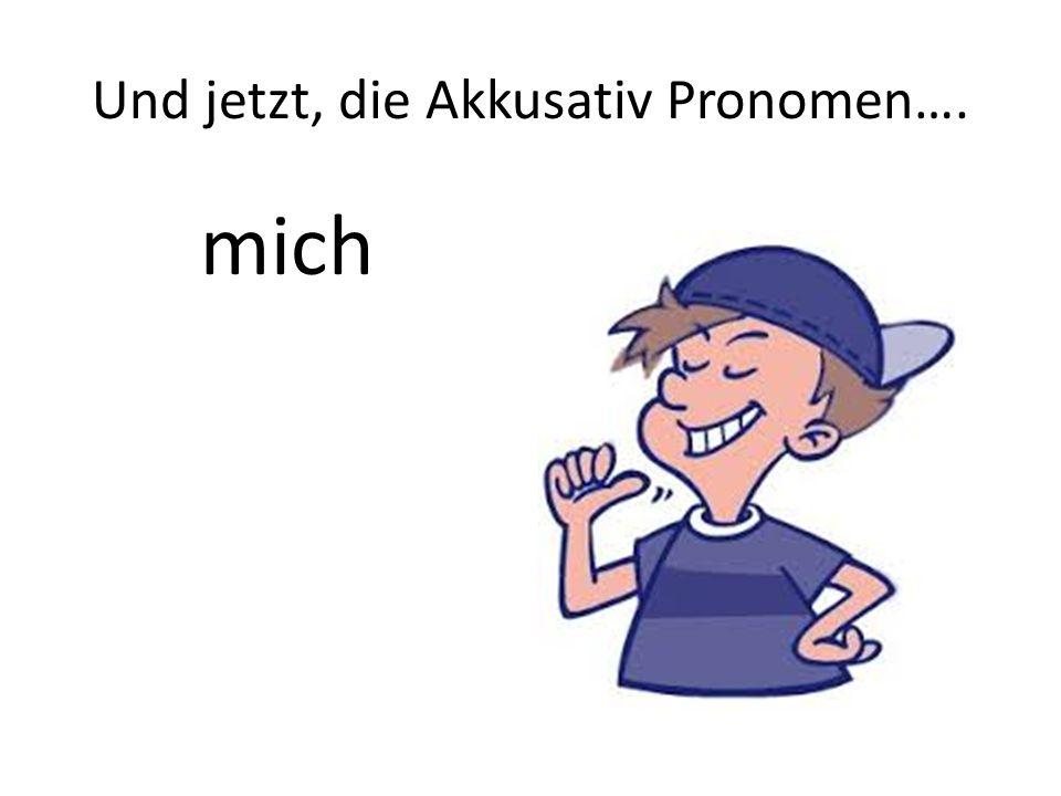 Und jetzt, die Akkusativ Pronomen…. mich