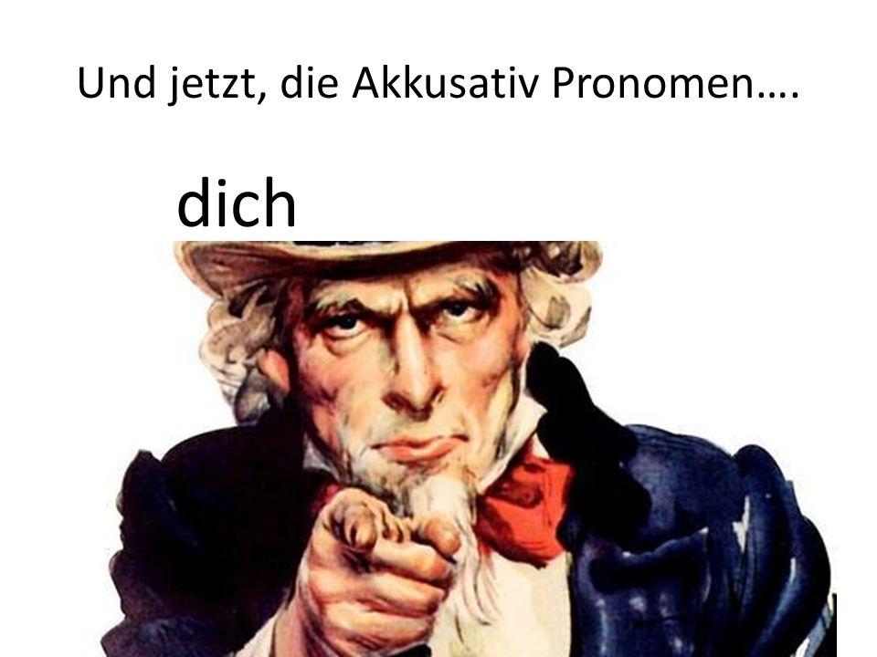 Und jetzt, die Akkusativ Pronomen…. dich