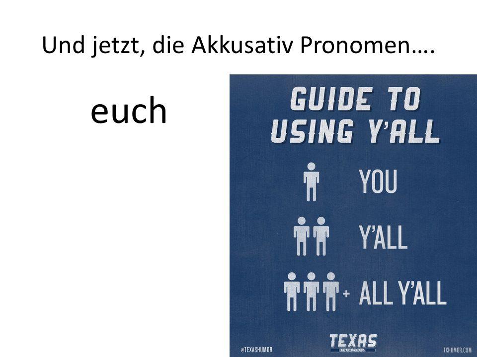 Und jetzt, die Akkusativ Pronomen…. euch
