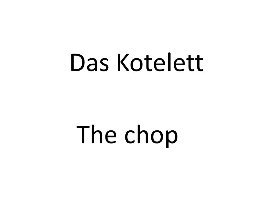 Das Kotelett The chop