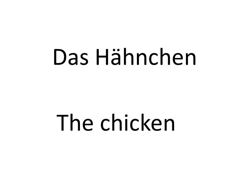 Das Hähnchen The chicken