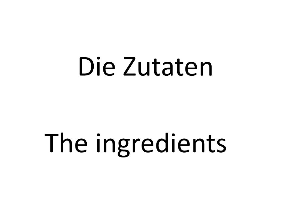 Die Zutaten The ingredients